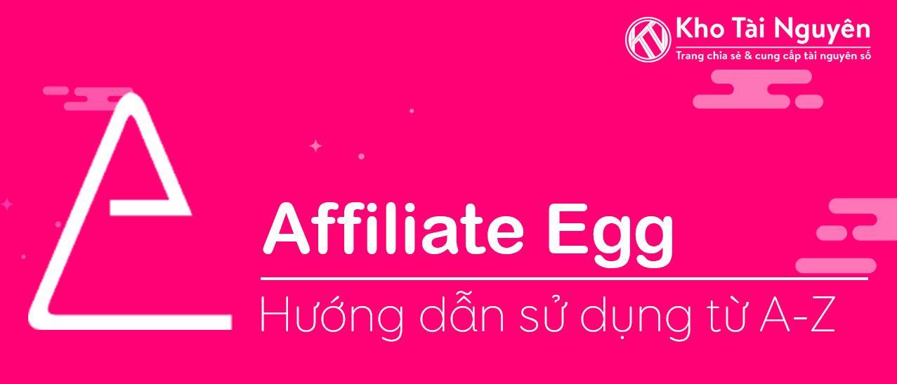 Affiliate Egg - Hướng dẫn sử dụng từ A-Z