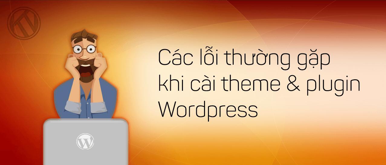 Các lỗi thường gặp khi cài theme & plugin Wordpress