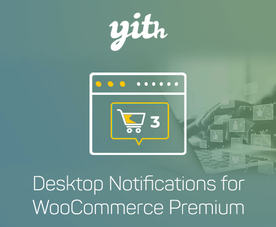 YITH Desktop Notifications For Woocommerce Premium 1